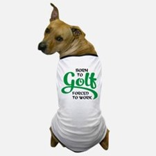 Born to golf forced to work Dog T-Shirt