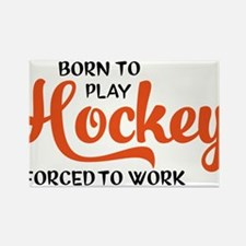 Born to play hockey forced to work Rectangle Magne