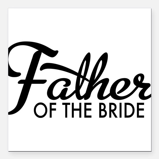 "Father of the bride Square Car Magnet 3"" x 3"""