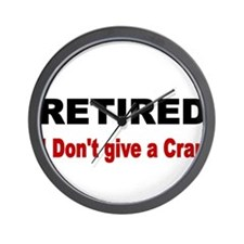 Retired. I dont give a crap. Wall Clock