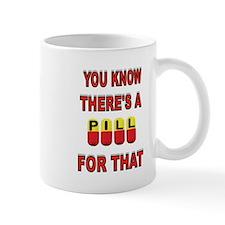 PILL FOR THAT Mug