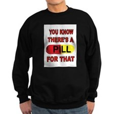 PILL FOR THAT Sweatshirt