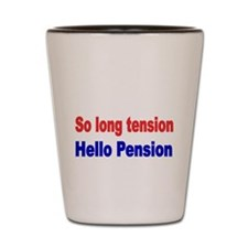 So long tension Shot Glass