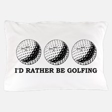 golfing Id rather be golfing Pillow Case