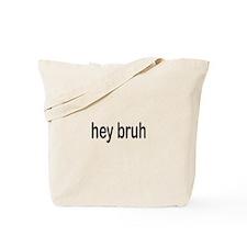 hey bruh Tote Bag