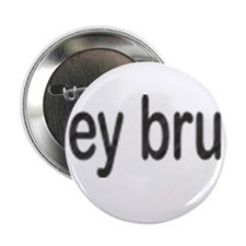 """hey bruh 2.25"""" Button"""