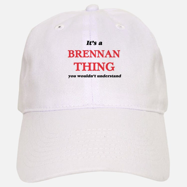 It's a Brennan thing, you wouldn't und Baseball Baseball Cap