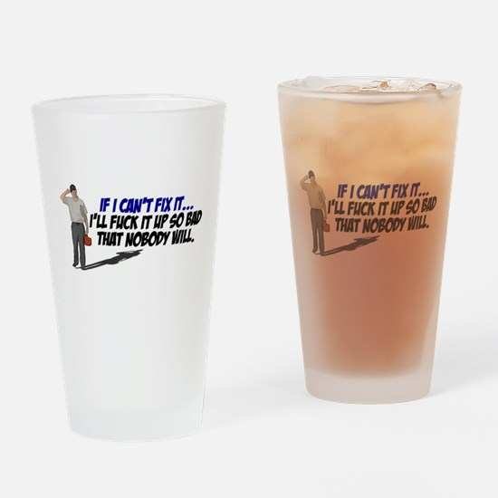 If I cant fix it... Drinking Glass