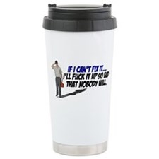If I cant fix it... Travel Mug