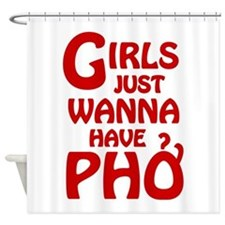 Girls Just Wanna Have Pho Shower Curtain