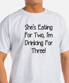 SHES EATING FOR TWO IM DRINKING FOR THREE T-Shirt