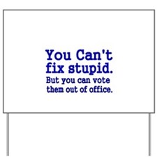 You cant fix stupid Yard Sign