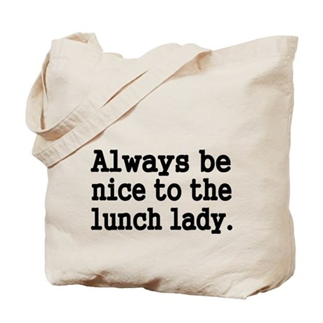 Always be nice to the lunch lady Tote Bag
