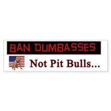 Ban Dumbasses... Not Pit Bulls Bumper Car Sticker