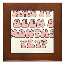 HAS IT BEEN 9 MONTHS YET Framed Tile