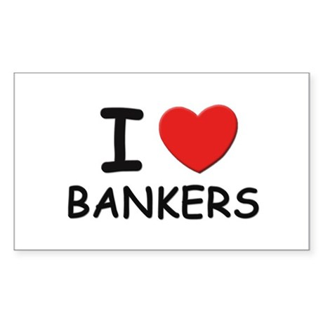 I love bankers Rectangle Sticker