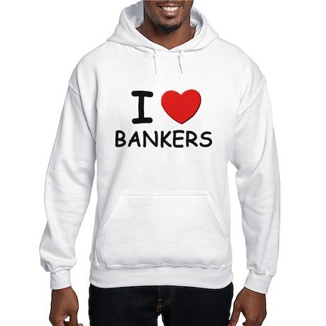 I love bankers Hooded Sweatshirt