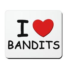 I love bandits Mousepad