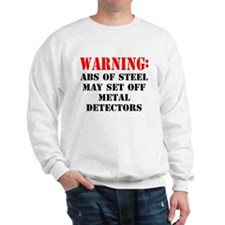 Warning abs of steel metal detectors Sweatshirt