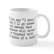 """If you say, """"I seen..."""" Mug"""