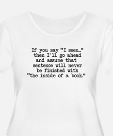 """If you say, """"I seen..."""" T-Shirt"""