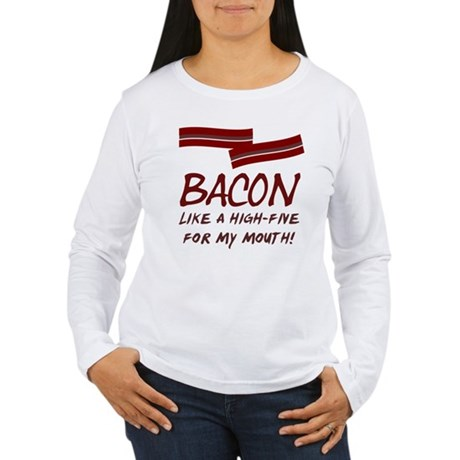 Bacon High-Five For Mouth Women's Long Sleeve T-Sh