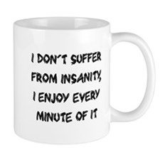 I don't suffer from insanity Mug