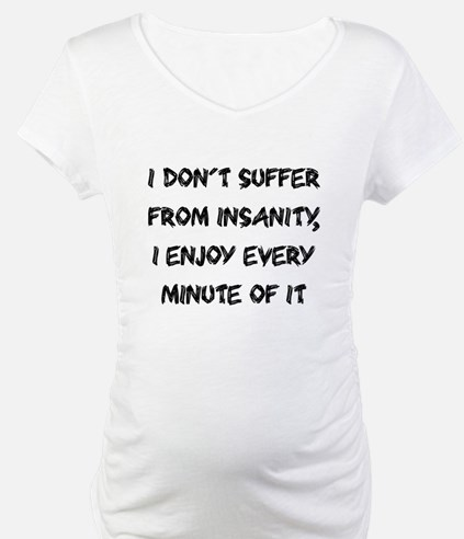 I don't suffer from insanity Shirt