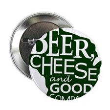 """Beer, Chees & Good Company in Green 2.25"""" Button"""