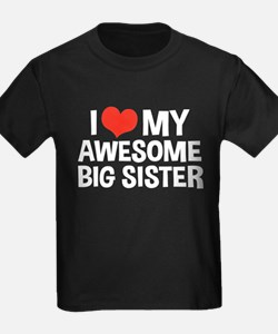I Love My Awesome Big Sister T