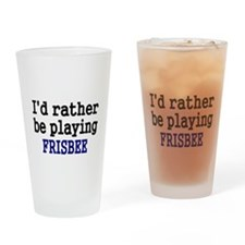 Id rather be playing FRISBEE Drinking Glass