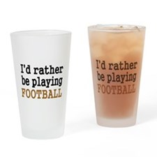 Id rather be playing FOOTBALL Drinking Glass