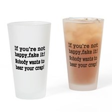 If youre not happy fake it Drinking Glass