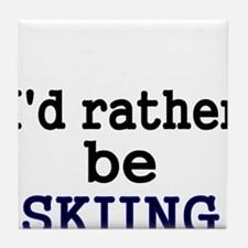 Id rather be skiing Tile Coaster