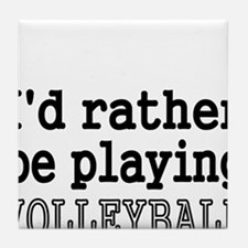 Id rather be playing VOLLEYBALL Tile Coaster