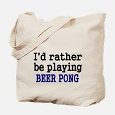 Id rather be playing BEER PONG Tote Bag