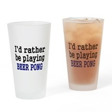 Id rather be playing BEER PONG Drinking Glass