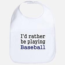 Id rather be playing Baseball Bib