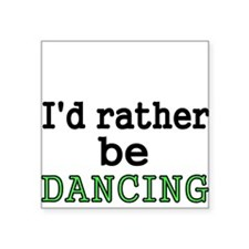 Id rather be DANCING Sticker