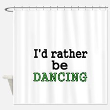 Id rather be DANCING Shower Curtain