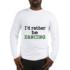 Id rather be DANCING Long Sleeve T-Shirt