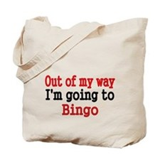 Out of my way. Im going to Bingo. Tote Bag