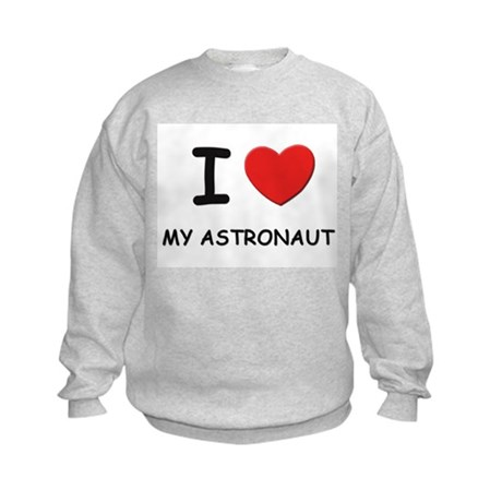 I love astronauts Kids Sweatshirt