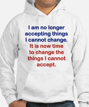 I AM NO LONGER ACCEPTING THINGS I CANNOT CHANGE Ho