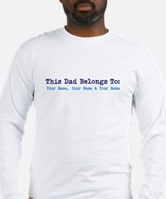 This Dad Belongs To: Personalized! Long Sleeve T-S
