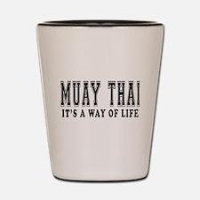 Muay Thai Is Life Shot Glass