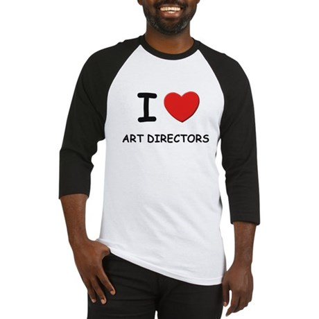 I love art directors Baseball Jersey