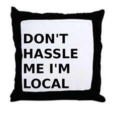 Dont hassle me Im Local Throw Pillow