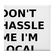 Dont hassle me Im Local Tile Coaster
