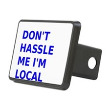 Dont hassle me Im Local Hitch Cover